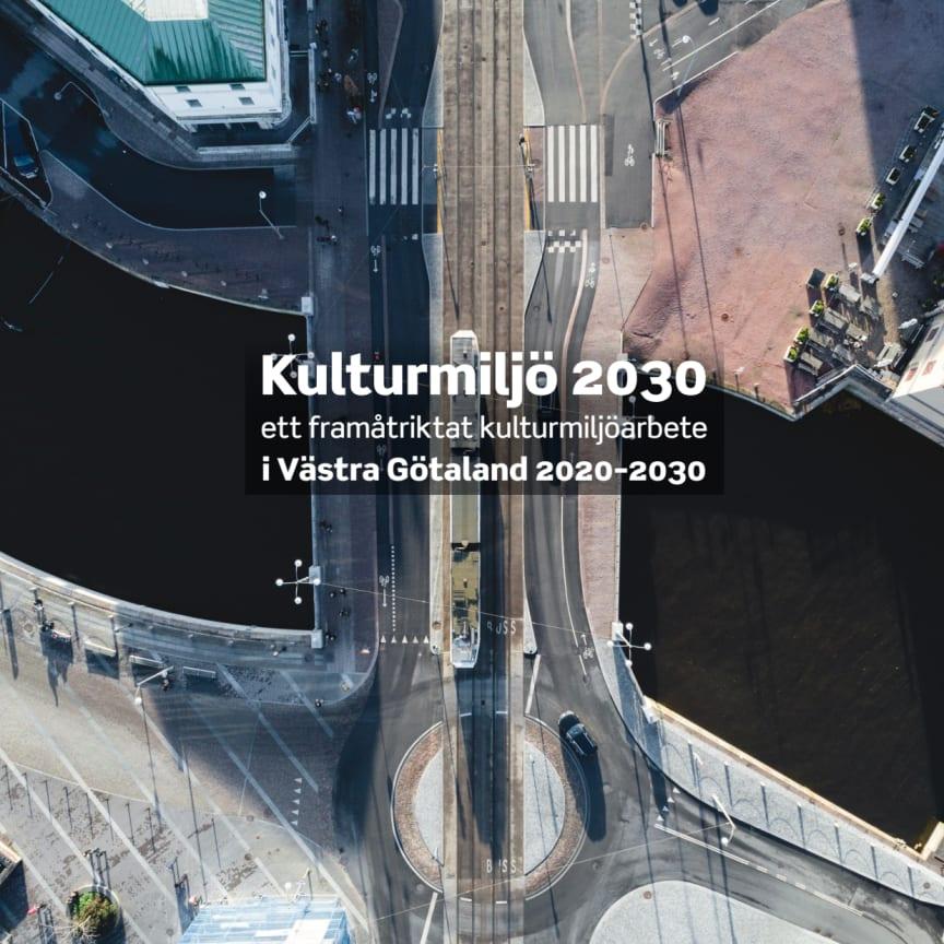 Kulturmiljö 2030 - ett framåtriktat kulturmiljöarbete i Västra Götaland 2020-2030