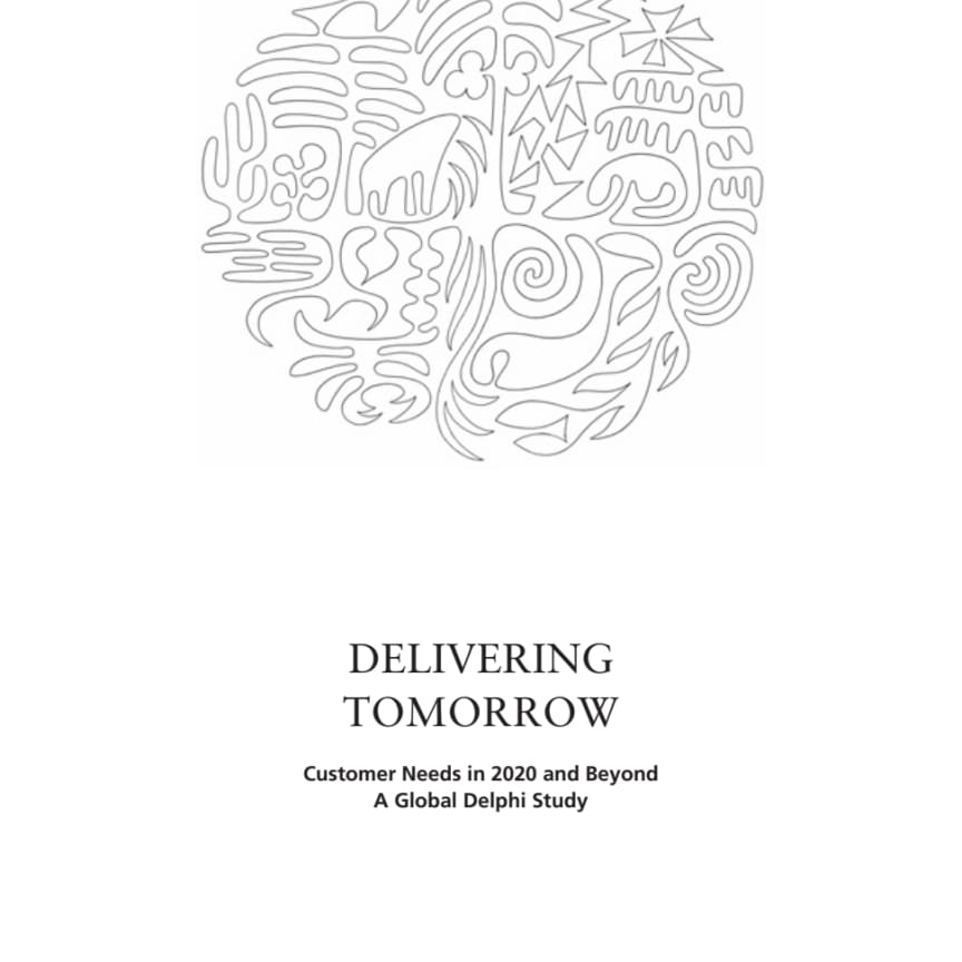 DELIVERING TOMORROW: Customer Needs in 2020 and Beyond- A Global Delphi Study