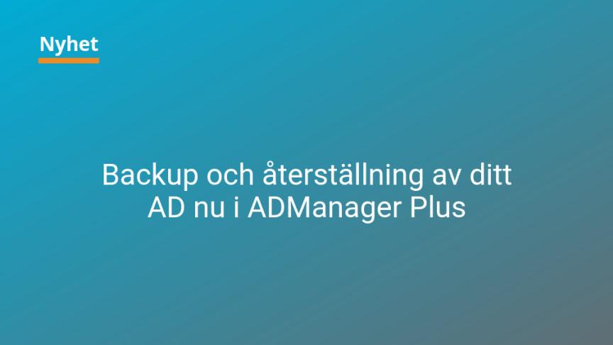 Backup och återställning av ditt Active Directory nu i ADManager Plus
