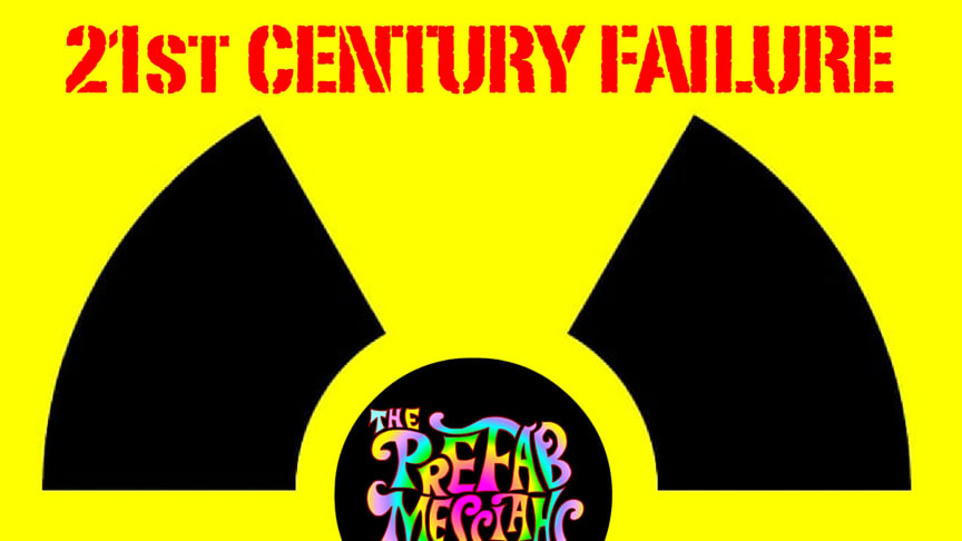 "The Prefab Messiahs - ""21st Century Failure"""