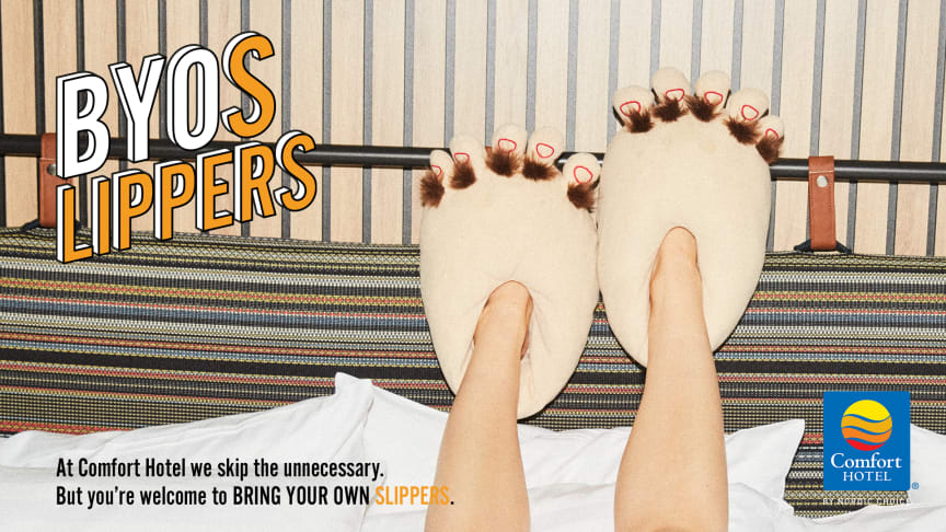 At Comfort Hotel we skip the unnecessary. Bring your own slippers.