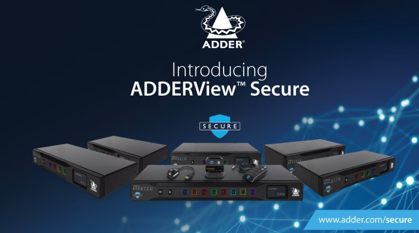 Introducing the ADDERView™ Secure Range