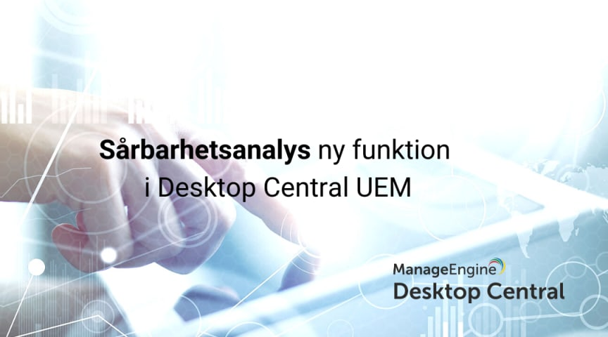 Sårbarhetsanalys ny funktion i Desktop Central UEM