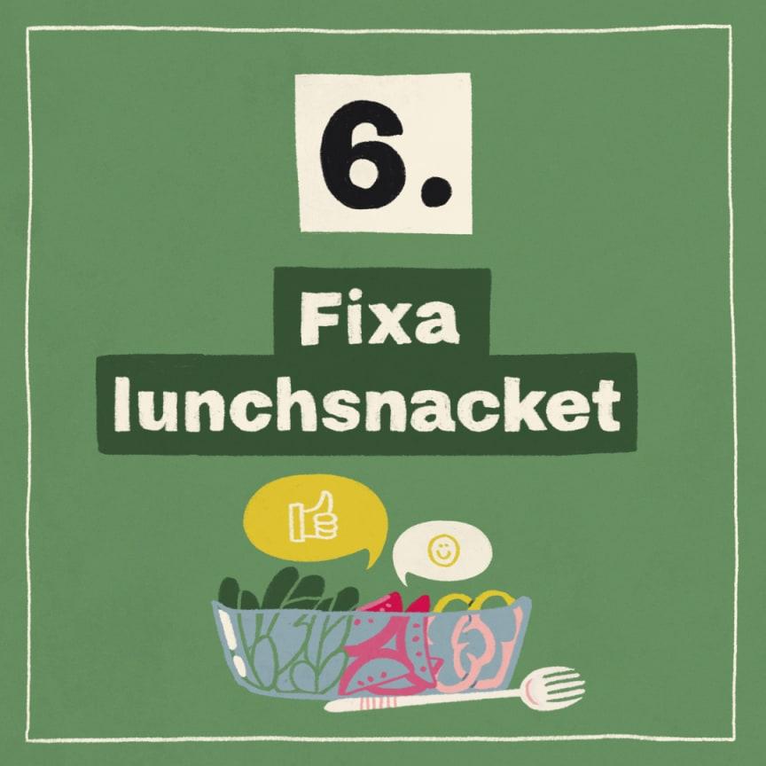 Tips 6: Fixa lunchsnacket!