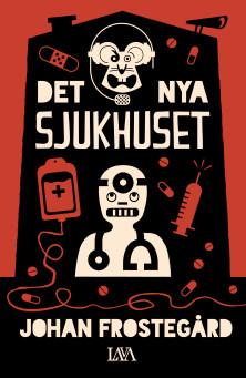 Rolig satrisk roman om  Det nya sjukhuset av Johan Frostegård