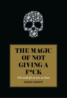 THE MAGIC OF NOT GIVING A F*CK - Bästsäljaren från USA är en käftsmäll för alla överpresterande.