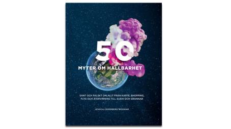 50 myter om hållbarhet granskas i ny bok!