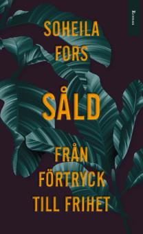 Såld av Soheila Fors  - En roman om människovärde och en kvinnas kamp för sin personliga frihet!