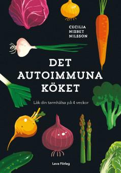 Det autoimmuna köket - uppföljaren till succén den läkande maten av Cecilia Nisbet Nilsson