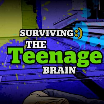 Surviving:) The Teenage Brain