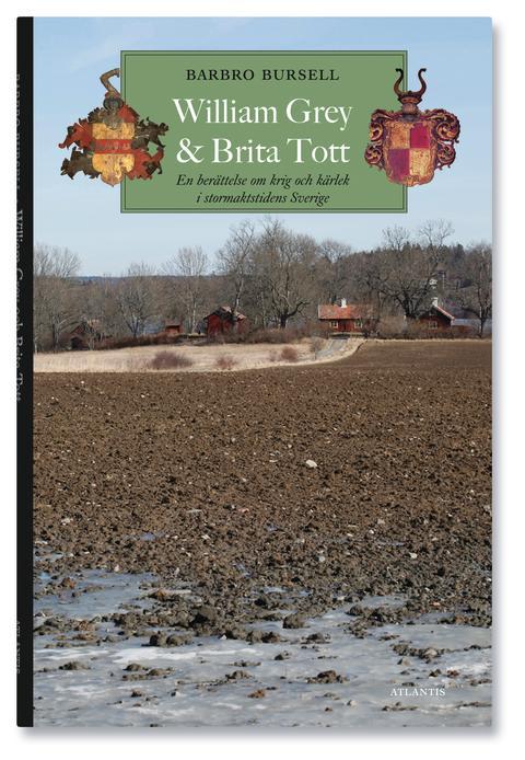 William Grey och Brita Tott En berättelse om krig och kärlek i stormaktstidens Sverige