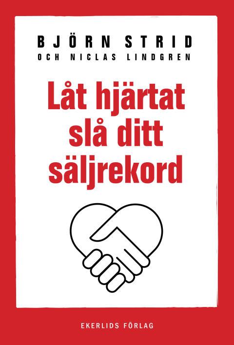 Ny bok: Låt hjärtat slå ditt säljrekord  av Björn Strid och Niclas Lindgren