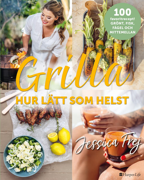 Jessica Frej ger ut Grilla – hur lätt som helst, med 100 recept på grönt, fisk, fågel och mittemellan.