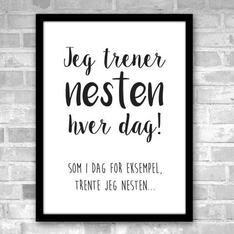 """Poster: """"Jeg trener nesten hver dag.."""""""