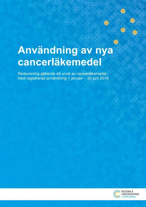 Användning av nya cancerläkemedel – redovisning gällande ett urval av cancerläkemedel med registrerad användning 1 januari – 30 juni 2018