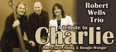 """A Tribute to Charlie"" – Robert Wells Trio"