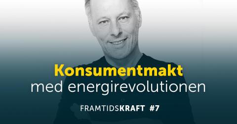 Konsumentmakt med energirevolutionen – nytt avsnitt av podcasten Framtidskraft