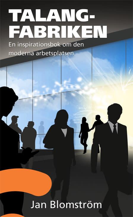 NY BOK 3/9-12: TALANGFABRIKEN -Äntligen en bok som förändrar synen på arbetsplatsen!