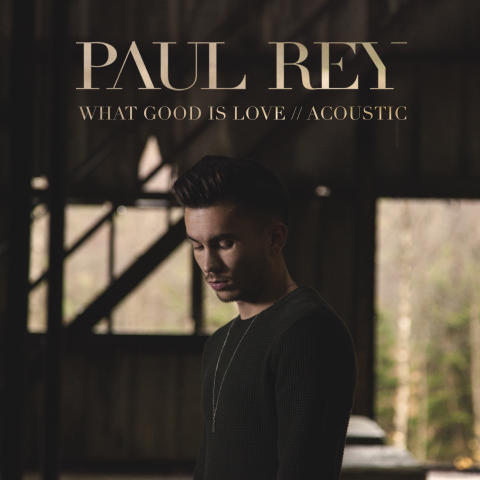 "Paul Rey släpper ""What Good Is Love"" (acoustic) & nya låten ""Tear Me Down"""