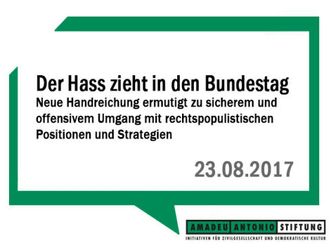 Der Hass zieht in den Bundestag -  Amadeu Antonio Stiftung stellt Handlungsempfehlungen im Umgang mit Rechtspopulismus vor