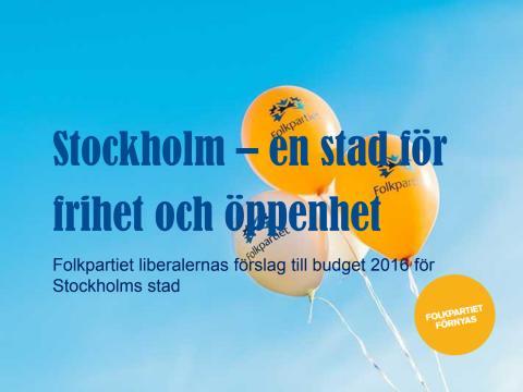 Presentation - En stad för frihet och öppenhet. Liberalt budgetförslag för Stockholms stad 2016
