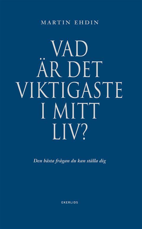 Ny bok: Vad är det viktigaste i mitt liv? av Martin Ehdin