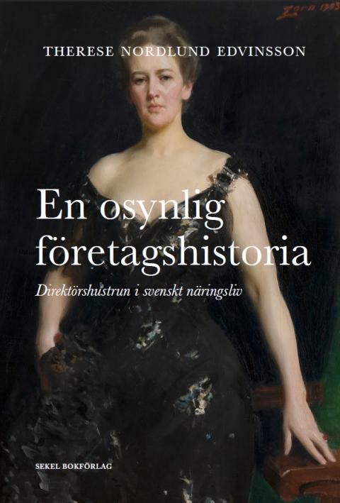 En osynlig företagshistoria - Direktörshustrun i svenskt näringsliv (Sekel bokförlag)