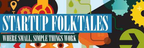 Startup Folktales: Where Small, Simple Things Work