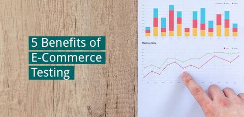 5 Benefits of E-Commerce Testing