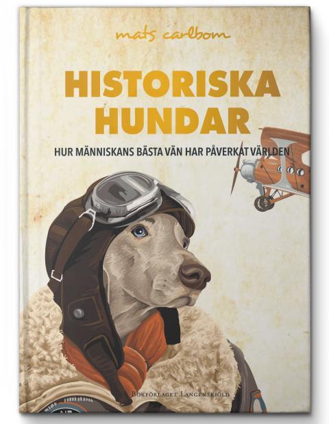 Historiska hundar. Hur människans bästa vän har påverkat världen.