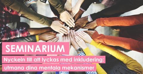 Seminarium: Nyckeln till att lyckas med inkludering - utmana dina mentala mekanismer