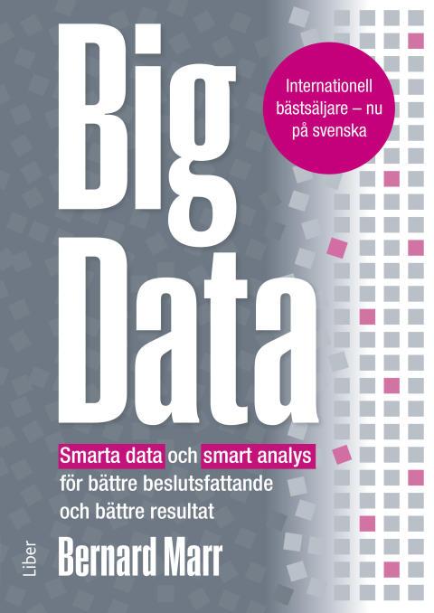 Big Data - Smarta data och smart analys för bättre beslutsfattande och bättre resultat.