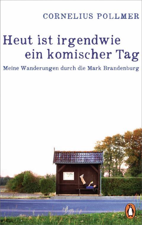 Heut ist irgendwie ein komischer Tag - Meine Wanderungen durch die Mark Brandenburg