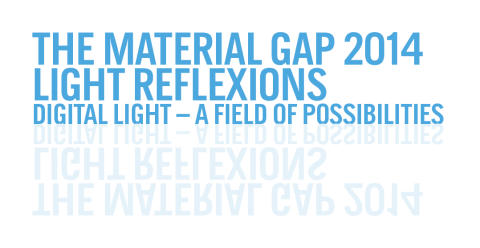 The Material Gap 2014: LIGHT REFLEXIONS Digital Light – a Field of Possibilities?