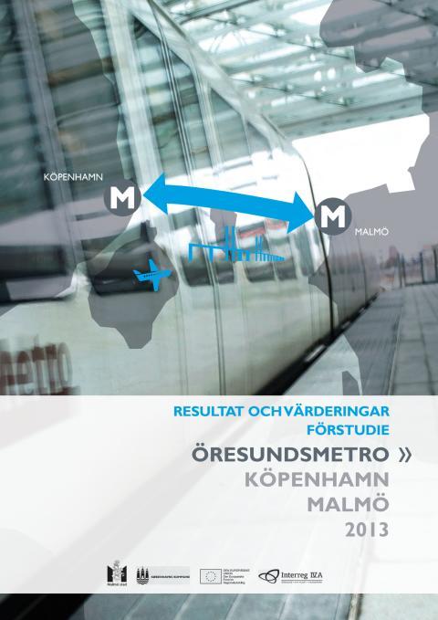 Slutrapport Resultat och värderingar förstudie Öresundsmetro Köpenhamn Malmö 2013
