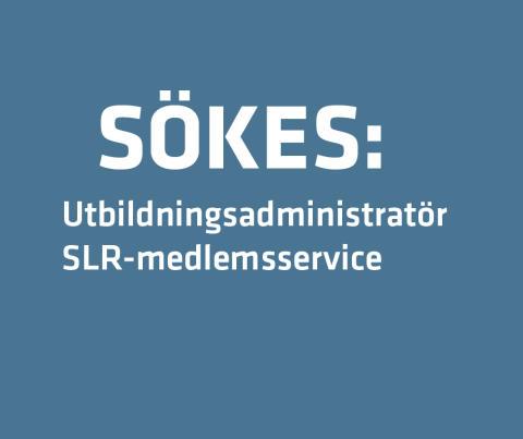 Sökes: Utbildningsadministratör SLR-medlemsservice