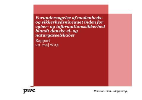PWC-rapport: Forundersøgelse afmodenhedsog sikkerhedsniveauet inden for cyber- og informationssikkerhed blandt danske el- og naturgasselskaber