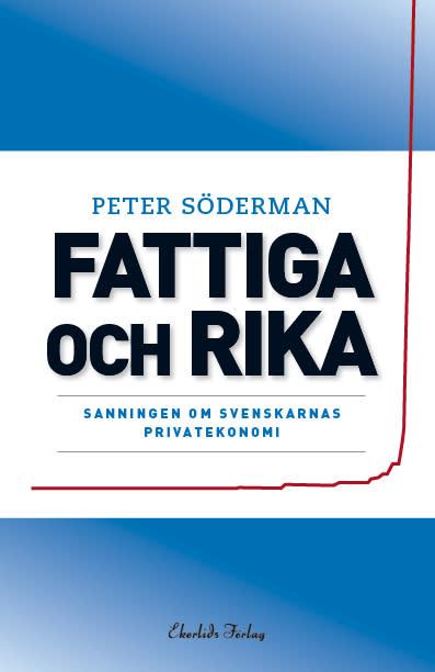 Ny bok: Fattiga och rika - sanningen om svenskarnas privatekonomi av Peter Söderman