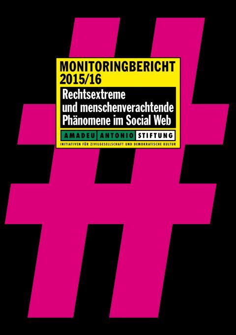 Monitoringbericht 2015/16: Rechtsextreme und menschenverachtende Phänomene im Social Web