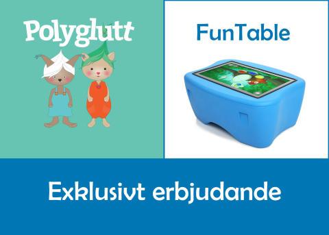 Exklusivt erbjudande Polyglutt och FunTable