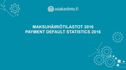 Suomen Asiakastieto Oy: Maksuhäiriötilastot 2016