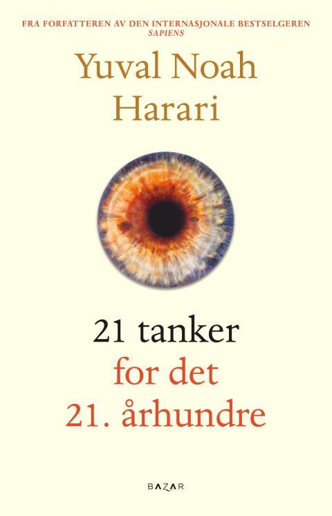 I 21 tanker for det 21. århundre retter Harari søkelyset mot menneskehetens framtid
