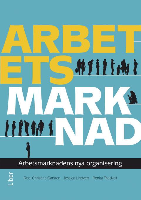 Arbetets marknad - arbetsmarknadens nya organisering