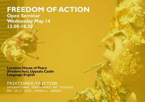 Invitation Open Seminar May 14. Freedom of Action. Friction International Performance Art Festival, May 14-17 2014, Uppsala, Sweden