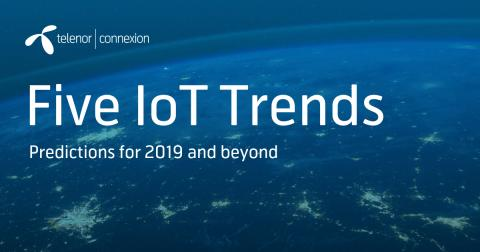 Telenor Connexion releases report:  Five Predictions for IoT in 2019 and beyond