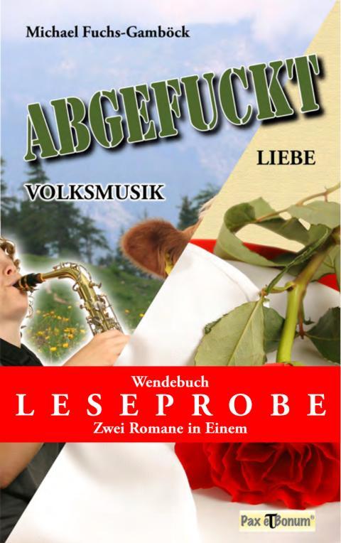 """Pax et Bonum Verlag Berlin Leseprobe Buch: """"Volksmusik- Abgefuckt –Liebe"""""""