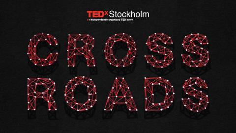 "TEDxStockholm presents ""Crossroads - the beginning of every direction"""