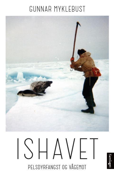 """Gunnar Myklebust med ny bok; """"Ishavet. Pelsdyrfangst og vågemot"""""""