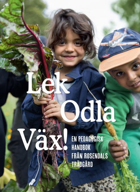 Lek Odla Väx! en pedagogisk handledning från Rosendals Trädgård, framsida