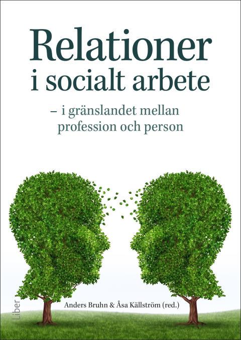 Relationer i socialt arbete - i gränslandet mellan profession och person